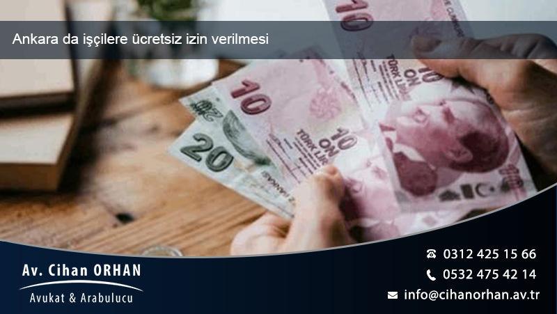 Ankara da işçilere ücretsiz izin verilmesi