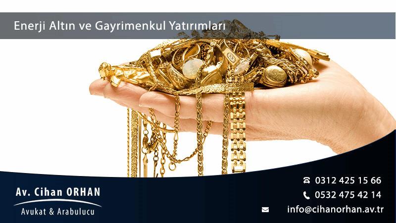 Enerji Altın ve Gayrimenkul Yatırımları Türkiye Hukuk